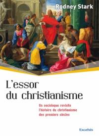 Rodney Stark - L'essor du christianisme - Un sociologue revisite l'histoire du christianisme des premiers siècles.