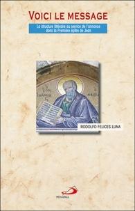Rodolfo Felices Luna - Voici le message - La structure littéraire au service de l'annonce dans la Première épître de Jean.