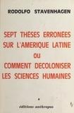 Rodolfo Stavenhagen - Sept thèses erronées sur l'Amérique latine ou comment décoloniser les sciences humaines.