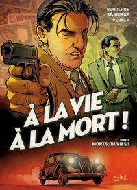 Rodolphe et Gaël Séjourné - A la vie à la mort Tome 3 : Morts ou vifs !.