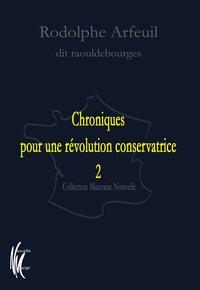 Rodolphe Arfeuil - Chroniques pour une révolution conservatrice - Tome 2.