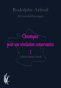 Rodolphe Arfeuil - Chroniques pour une révolution conservatrice - Tome 3.