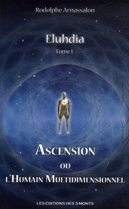 Rodolphe Arnassalon - Eluhdia - Tome 1, Ascension ou L'humain multidimensionnel.