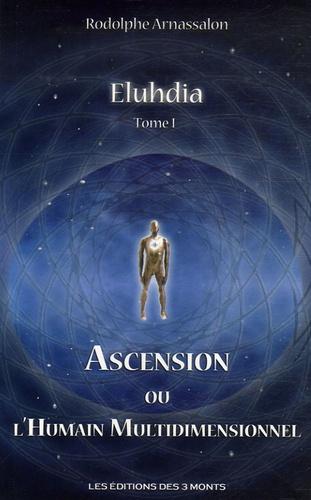 Rodolphe Arnassalon - Eluhdia - Tome 1, Ascension ou L'humain multidimensionnel.