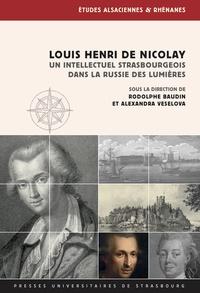 Rodolphe Baudin et Alexandra Veselova - Louis Henri de Nicolay - Un intellectuel strasbourgeois dans la Russie des Lumières.
