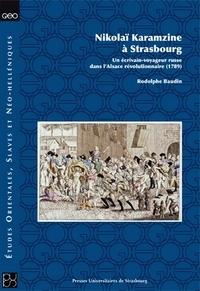 Rodolphe Baudin - Nikolaï Karamzine - Un écrivain-voyageur russe dans l'Alsace révolutionnaire (1789).