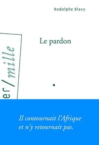 Rodolphe Blavy - Le pardon.