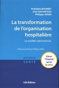 Rodolphe Bourret et Jean Guicheteau - La transformation de l'organisation hospitalière - Le modèle valenciennois.