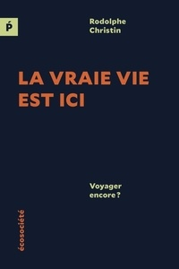 Rodolphe Christin - La vraie vie est ici - Voyager encore ?.