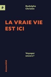 Ebook para psp télécharger La vraie vie est ici RTF FB2 CHM 9782897195618 (Litterature Francaise) par Rodolphe Christin