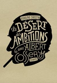 Rodolphe Christin - Le désert des ambitions - Avec Albert Cossery.