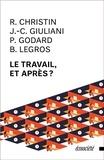 Rodolphe Christin et Jean-Christophe Giuliani - Le travail, et après ?.