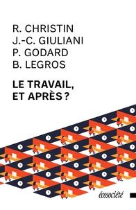Rodolphe Christin et Jean-Christophe Giuliani - Le travail, et après?.