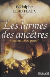 Rodolphe Clauteaux - Les Larmes des ancêtres.