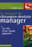 Rodolphe Cochet - Le manuel du chirurgien-dentiste manager - Les clés d'une équipe gagnante.