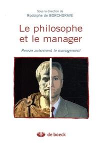 Rodolphe de Borchgrave - Le philosophe et le manager - Penser autrement le management.
