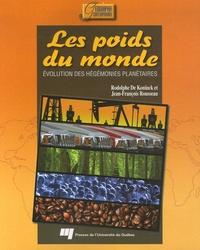 Rodolphe De Koninck et Jean-François Rousseau - Les poids du monde - Evolution des hégémonies planétaires.
