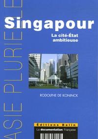Rodolphe De Koninck - Singapour - La cité-Etat ambitieuse.