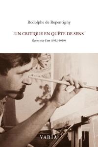 Rodolphe De Repentigny - Un critique en quête de sens - Écrits sur l'art (1952-1959).
