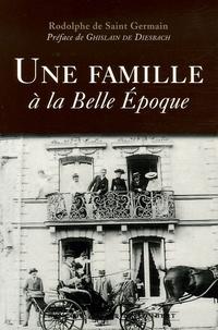 Rodolphe de Saint Germain - Une famille à la Belle Epoque.
