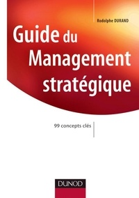 Rodolphe Durand - Guide du Management stratégique - 99 concepts clés.