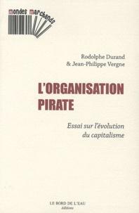 Rodolphe Durand et Jean-Philippe Vergne - L'organisation pirate - Essai sur l'évolution du capitalisme.