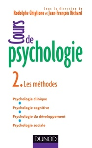 Rodolphe Ghiglione et Jean-François Richard - Cours de psychologie - Tome 2, Les méthodes - Psychologie clinique, Psychologie cognitive, Psychologie du développement, Psychologie sociale.