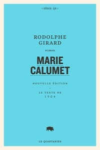 Rodolphe Girard et Jean-Philippe Chabot - Marie Calumet - Nouvelle édition. Le texte de 1904.