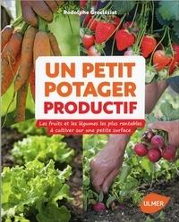 Rodolphe Grosléziat - Un petit potager productif - Les fruits et les légumes les plus rentables à cultiver sur une petite surface.