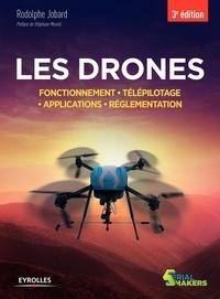 Rodolphe Jobard - Les drones - Fonctionnement, télépilotage, applications, réglementation.