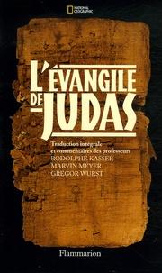 Rodolphe Kasser et Marvin Meyer - L'Evangile de Judas - Du Codex Tchacos.
