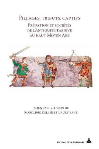 Pillages, tributs, captifs. Prédation et sociétés de l'antiquité tardive au haut Moyen-Âge