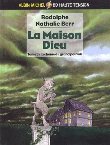 Rodolphe et Nathalie Berr - La Maison Dieu Tome 3 : La chaîne du grand pouvoir.