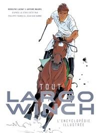 Rodolphe Lachat et Antoine Maurel - Tout Largo Winch - L'encyclopédie illustrée.