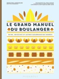 Rodolphe Landemaine - Le grand manuel du boulanger - Et vos rêves gourmands deviennent réalité.
