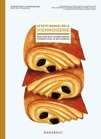 Rodolphe Landemaine - Le petit manuel de la viennoiserie - Faire ses viennoiseries maison comme chez le boulanger.