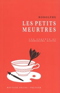 Rodolphe - Les petits meurtres - Une enquête du commissaire Raffini.