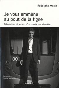 Rodolphe Macia - Je vous emmène au bout de la ligne - Tribulations et secrets d'un conducteur de métro.