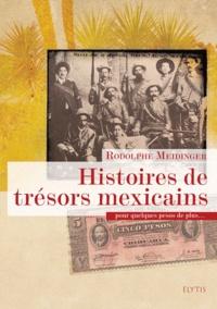 Rodolphe Meidinger - Histoires de trésors mexicains.
