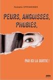 Rodolphe Oppenheimer - Peurs, angoisses, phobies, par ici la sortie !.