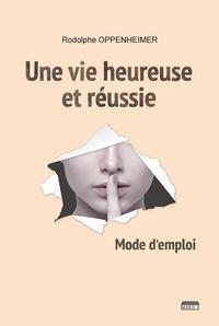 Rodolphe Oppenheimer - Une vie heureuse et réussie - Mode d'emploi.