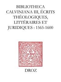 Rodolphe Peter et Jean-François Gilmont - Bibliotheca Calviniana, Les oeuvres de Jean Calvin publiées au XVIe siècle - Tome 3, Ecrits théologiques, littéraires et juridiques 1565-1600.