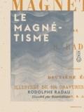 Rodolphe Radau et  Bonnafoux - Le Magnétisme.