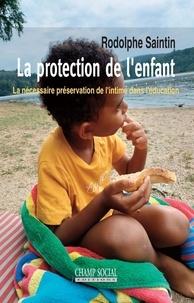 Rodolphe Saintin - La protection de l'enfant - La nécessaire préservation de l'intime dans l'éducation.