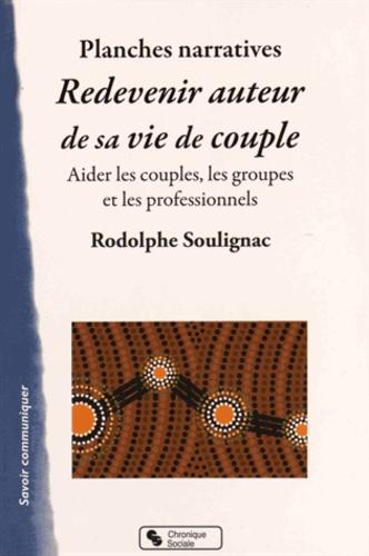 Rodolphe Soulignac - Redevenir auteur de sa vie de couple - Un outil pour aider les couples, les groupes et les professionnels. Avec des planches narratives.