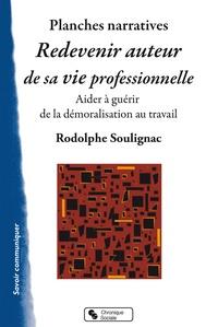 Rodolphe Soulignac - Redevenir auteur de sa vie professionnelle - Un outil pour aider à guérir de la démoralisation au travail.