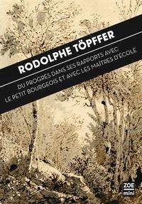 Rodolphe Töpffer - Du progrès dans ses rapports avec le Petit Bourgeois et avec les Maîtres d'Ecole.