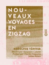 Rodolphe Töpffer et Alexandre Calame - Nouveaux voyages en zigzag - À la Grande Chartreuse, autour du Mont Blanc, dans les vallées d'Herenz, de Zermatt, au Grimsel, à Gênes et à la Corniche.