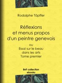 Rodolphe Töpffer et Albert Aubert - Réflexions et menus propos d'un peintre genevois - ou Essai sur le beau dans les arts - Tome premier.