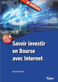 Rodolphe Vialles - Savoir investir en Bourse avec Internet 8e éd..